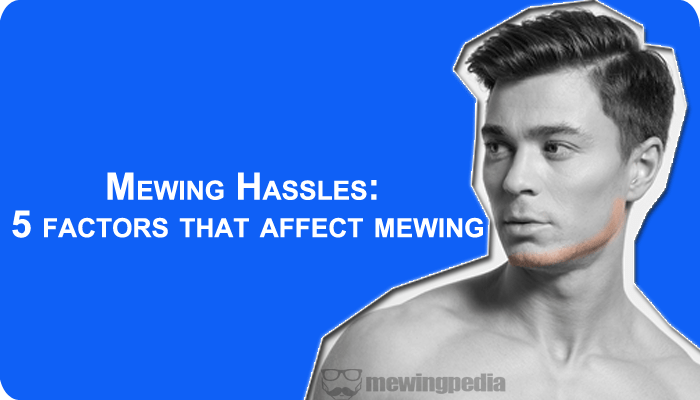 Mewing Problems: 5 factors that affect mewing