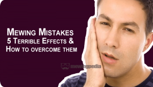 Mewing Mistakes – 5 Terrible Effects & How to overcome them