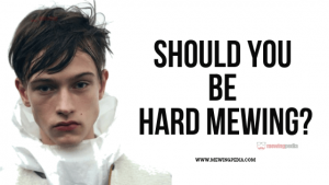 Hard Mewing – What is it? Should you be doing it?