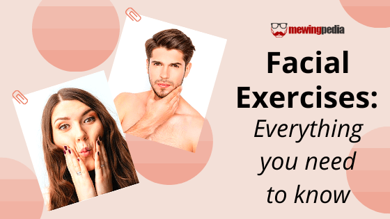 Facial Exercises: Everything you need to know