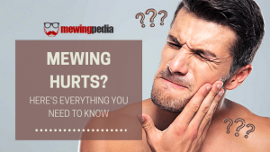 Mewing Hurts? Here's everything you need to know