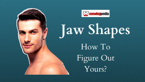 Jaw Shapes – How To Figure Out Yours?